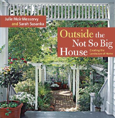 Outside the Not So Big House By Messervy, Julie Moir/ Susanka, Sarah